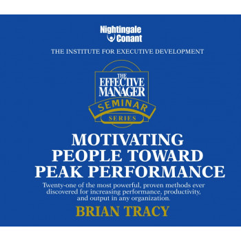 The Effective Manager Seminar Series: Motivating People Toward Peak Performance