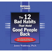 The 12 Bad Habits That Hold Good People Back CD Version