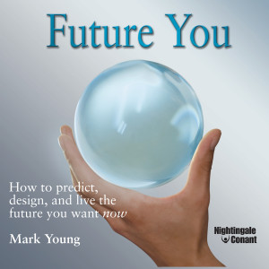 Future You: How to Predict Design, and Live the Future You Want Now