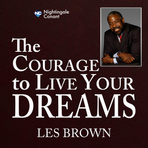 The Courage To Live Your Dreams