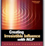 creating irresistible influence nlp