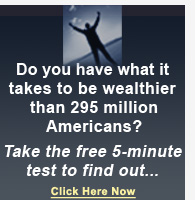 Do you have what it takes to be wealthier than 295 million Americans? Take the free 5-minute test to find out...
